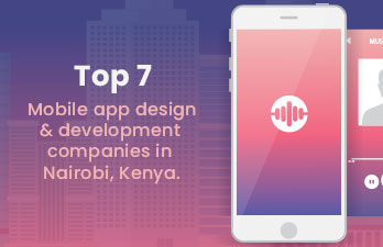 Top 7 Mobile App Design And Development Companies in Nairobi, Kenya