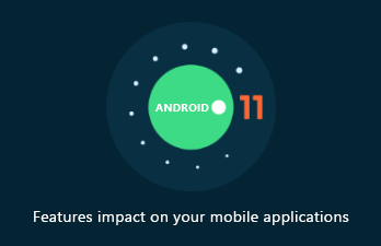How Android 11 Features Impact Mobile Applications